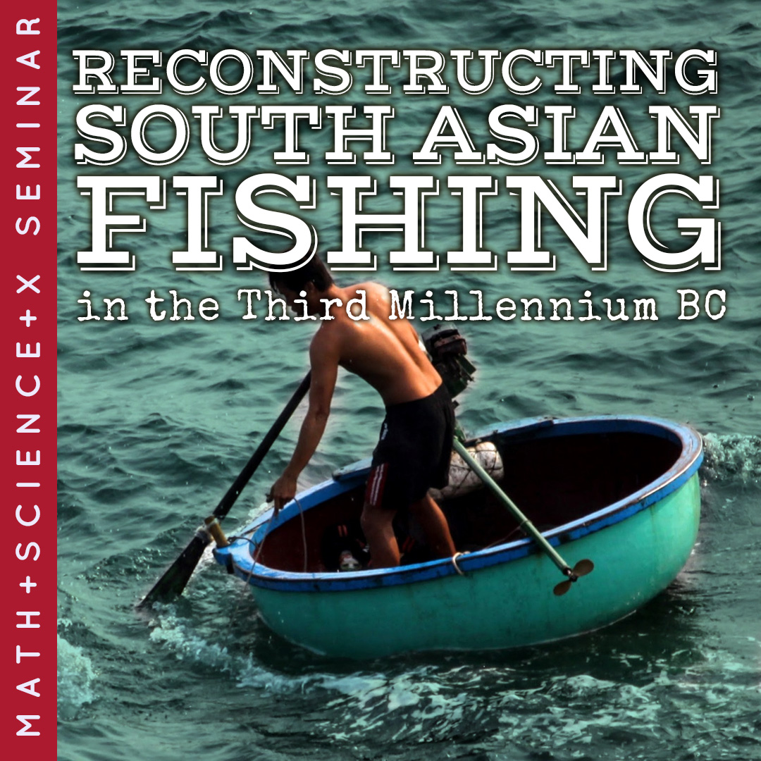 Math + Science + X Seminar: Reconstructing South Asian Fishing