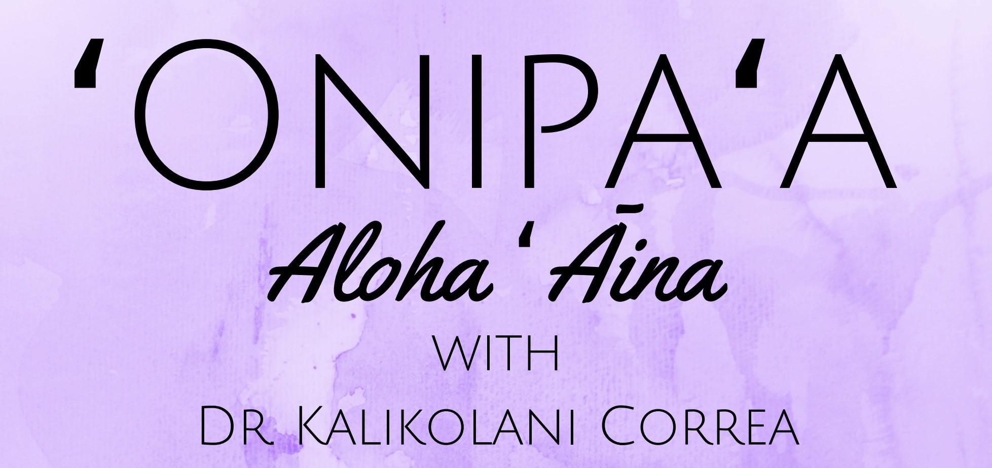 Words Onipaa Aloha Aina with Dr. Kalikolani Correa