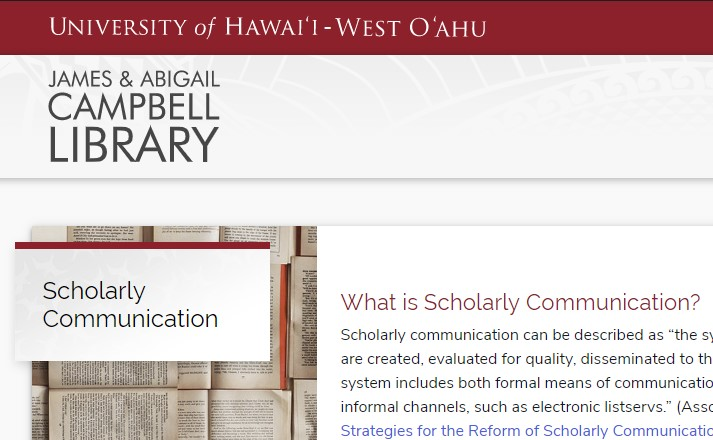 Frame grab from the library's new Scholarly Communication section. At the top of the frame are the words University of Hawaii West Oahu and underneath, the words James & Abigail Campbell Library. There is a box to the left with the title Scholarly Communication in it printed atop a photo of open books. To the right is a paragraph explaining scholarly communication under the title What is Scholarly Communication. The paragraph is unintelligible because it has been cropped.