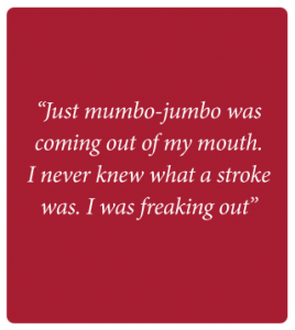 "A red box with a quote from Jarek Barnett that says ""Just mumbo-jumbo was coming out of my mouth. I never knew what a stroke was. I was freaking out"""