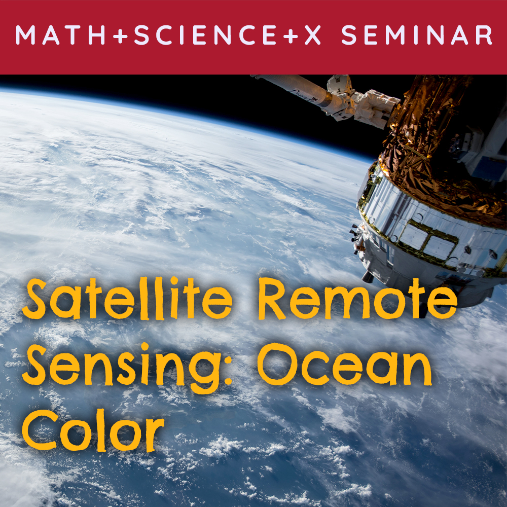 Math + Science + X Seminar featuring Satellite Remote Sensing: Ocean Color