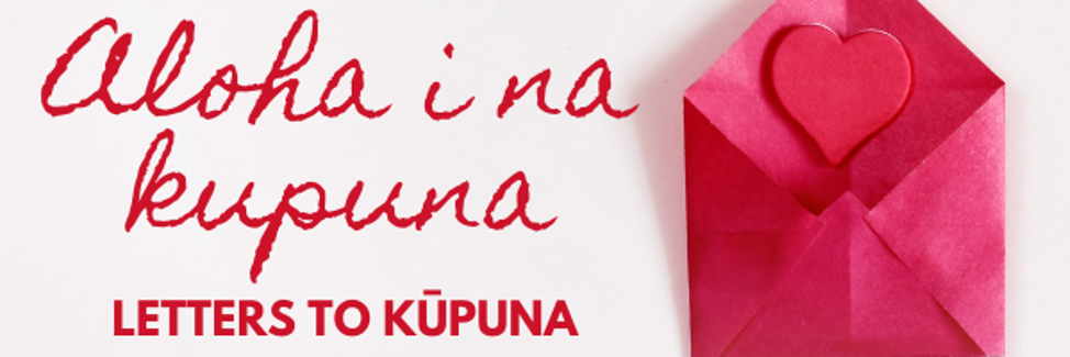 "A picture of an envelope with a heart in it, and the text: ""Aloha i na kupuna - Letters to Kupuna"""